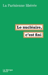 La Parisienne Libérée - Le nucléaire, c'est fini.