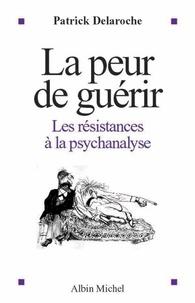 La Peur de guérir - Les résistances à la psychanalyse.