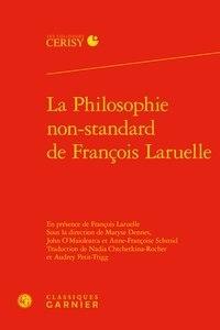 Nadia Chtchetkina-Rocher - La philosophie non-standard de François Laruelle.