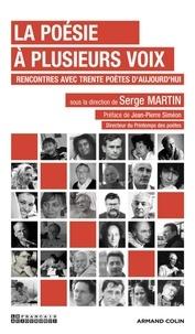 Serge Martin - La poésie à plusieurs voix - Rencontres avec trente poètes d'aujourd'hui.