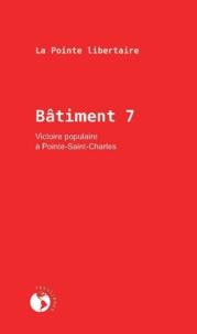 La Pointe libertaire - Bâtiment 7 - Victoire populaire à Pointe-Saint-Charles.