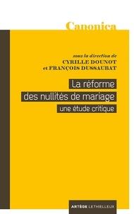 Cyrille Dounot - La réforme des nullités de mariage - Une étude critique.