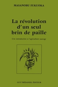 La révolution d'un seul brin de paille - Une introduction à l'agriculture sauvage.