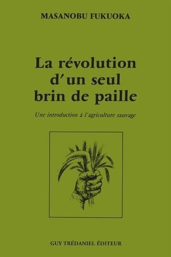 La révolution d'un seul brin de paille. Une introduction à l'agriculture sauvage