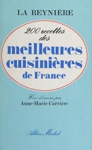 La Reynière et Anne-Marie Carrière - 200 recettes des meilleures cuisinières de France.