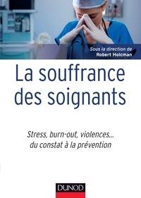 Robert Holcman - La souffrance des soignants - Stress, burn-out, violences... du constat à la prévention.