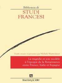 Michele Mastroianni - La tragédie et son modèle à l'époque de la Renaissance entre France, Italie et Espagne.