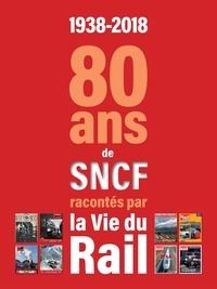 La Vie du Rail - 1938-2018 - 80 ans de SNCF racontés par La vie du Rail.