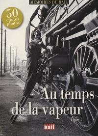 La Vie du Rail - Au temps de la vapeur - Tome 1.
