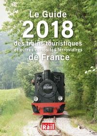 La Vie du Rail - Le guide 2018 des trains touristiques et autres curiosités ferroviaires de France.