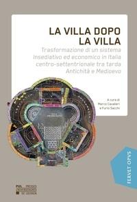 Marco Cavalieri - La villa dopo la villa - Trasformazione di un sistema insediativo ed economico in Italia centro-settentrionale tra tarda Antichità e Medioevo.