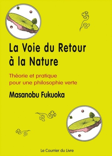 La voie du retour à la nature. Théorie et pratique pour une philosophie verte