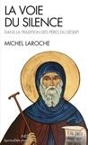 Michel Laroche - La Voie du silence - Dans la tradition des pères du desert.