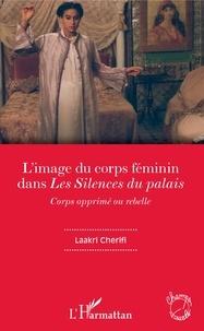 Laakri Cherifi - L'image du corps féminin dans Les Silences du palais - Corps opprimé ou rebelle.