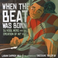 Laban Carrick Hill et Theodore Taylor - When the Beat Was Born - DJ Kool Herc and the Creation of Hip Hop.