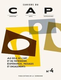 Labex CAP - Cahiers du CAP N° 4 : Au-delà de l'art et du patrimoine : expériences, passages et engagements.