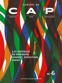 Labex CAP - Cahiers du CAP N° 6 : Les spectacles du patrimoine - Sources, expositions, usages.