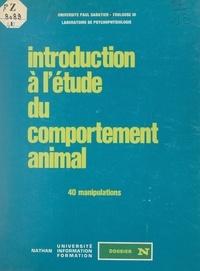 Laboratoire de psychophysiolog et Mireille Campan - Introduction à l'étude du comportement animal - 40 manipulations.
