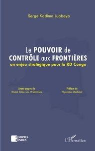 Labueya serge Kadima - Le pouvoir de contrôle aux frontières - Un enjeu stratégique pour la RD Congo.
