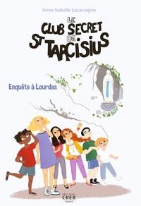 LACASSAGNE A.I. - Le club secret de saint tarcisius - vol 3 - enquete a lourdes - ed. crer-bayard.