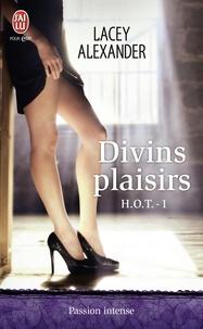 Lacey Alexander - HOT Tome 1 : Divins plaisirs.