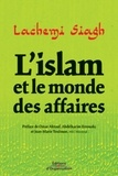 Lachemi Siagh - L'Islam et le monde des affaires - Argent, éthique et gouvernance.