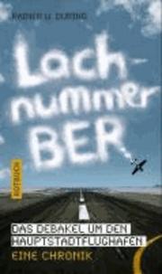 Lachnummer BER - Das Debakel um den Hauptstadtflughafen. Eine Chronik.