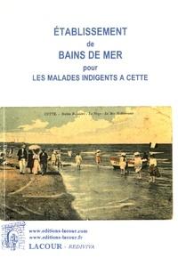 Etablissement de bains de mer pour les malades indigents à Cette -  Lacour Editeur |
