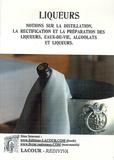Lacour Editeur - Liqueurs - Notions sur la distillation, la rectification et la préparation des liqueurs, eaux-de-vie, alcoolats et liqueurs.