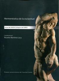 Lacy ricardo Martínez - Hermenéutica de la esclavitud - Actas del XXXVII Coloquio del GIREA.