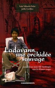 Lada Vallantin-Dulac - Ladavann, une orchidée sauvage - Journal d'une jeune fille handicapée sous les Khmers rouges.