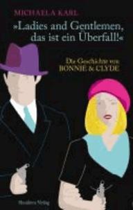 Ladies and Gentlemen, das ist ein Überfall! - Die Geschichte von Bonnie & Clyde.