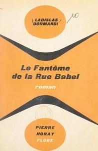Ladislas Dormandi - Le fantôme de la Rue Babel.