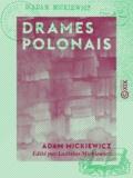 Ladislas Mickiewicz et Adam Mickiewicz - Drames polonais - Les Confédérés de Bar - Jacques Jasinski ou les Deux Polognes.