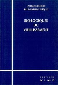 Ladislas Robert et Paul-Antoine Miquel - Bio-logiques du vieillissement.