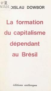 Ladislau Dowbor - La formation du capitalisme dépendant au Brésil.