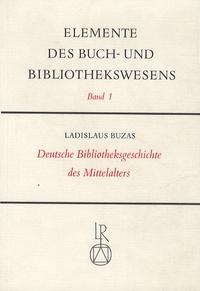 Ladislaus Buzas - Deutsche Bibliotheksgeschichte des Mittelalters.