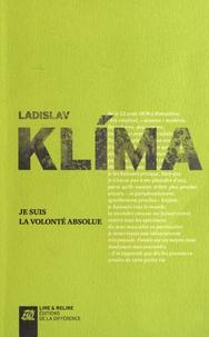 Ladislav Klíma - Je suis la volonté absolue.