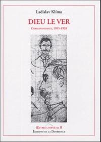 Ladislav Klíma - Oeuvres complètes - Tome 2, Dieu le Ver, Correspondance, 1905-1928.