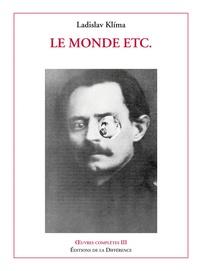 Ladislav Klíma - Oeuvres complètes - Tome 3, Le monde etc... Philosophica journalistica, 1904-1928.