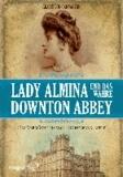 Lady Almina und das wahre Downton Abbey - Das Vermächtnis von Highclere Castle.