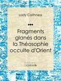 Lady Caithness et  Ligaran - Fragments glanés dans la Théosophie occulte d'Orient - Essai sur les sciences occultes.