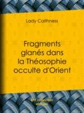 Lady Caithness - Fragments glanés dans la Théosophie occulte d'Orient.