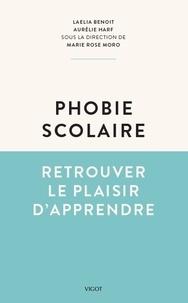 Laelia Benoit et Aurélie Harf - Phobie scolaire - Retrouver le plaisir d'apprendre.