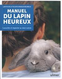 Laeticia de La Tullaye et Magalie Delobelle - Manuel du lapin heureux - Connaître et respecter sa vraie nature.