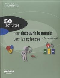 Laetitia Alazet et Lydie Cassouet - 50 activités pour découvrir le monde vers les sciences à la maternelle.