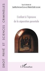 Laetitia Antonini-Cochin et Marie-Cécile Lasserre - L'enfant à l'épreuve de la séparation parentale.