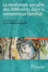 Laetitia Antonini-Cochin - La résolution amiable des différends dans le contentieux familial.