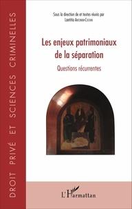 Laetitia Antonini-Cochin - Les enjeux patrimoniaux de la séparation - Questions récurrentes.