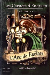 Laetitia Arnould - Les Carnets d'Enoraen Tome 2 : L'arc de Faëlan.